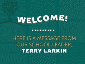 Welcome - Here is a message from our school leader, Terry Larkin